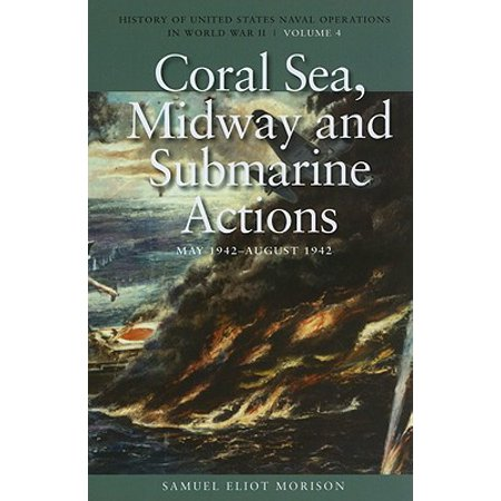 Coral Sea, Midway and Submarine Actions, May 1942-August 1942 : History of United States Naval Operations in World War II, Volume