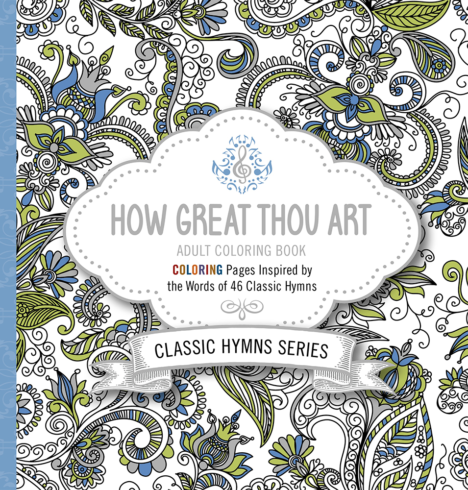 How Great Thou Art Adult Coloring Book : Coloring Pages Inspired by the Words of Forty-Six Classic Hymns