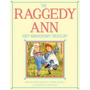 The Raggedy Ann 100th Anniversary Treasury : How Raggedy Ann Got Her Candy Heart; Raggedy Ann and Rags; Raggedy Ann and Andy and the Camel with the Wrinkled Knees; Raggedy Ann's Wishing Pebble; Raggedy Ann and Andy and the Nice Police Officer