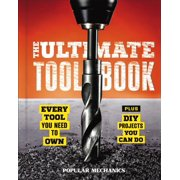 Popular Mechanics the Ultimate Tool Book: Every Tool You Need to Own (Hardcover)
