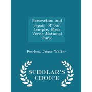 Excavation and Repair of Sun Temple, Mesa Verde National Park - Scholar's Choice Edition