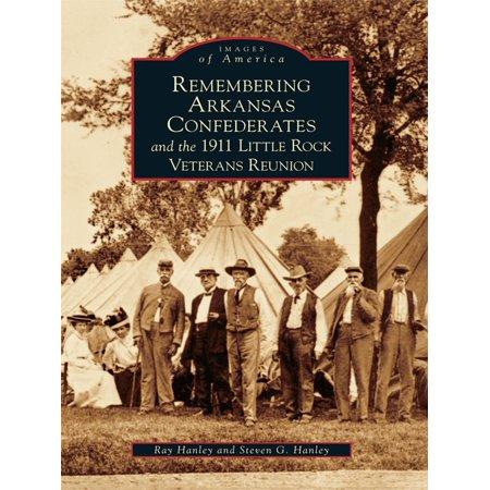 Remembering Arkansas Confederates and the 1911 Little Rock Veterans Reunion - eBook