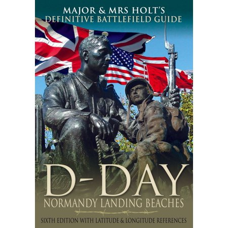 Major & Mrs Holt's Definitive Battlefield Guide to the D-Day Normandy Landing Beaches - (Best Beaches In Normandy)