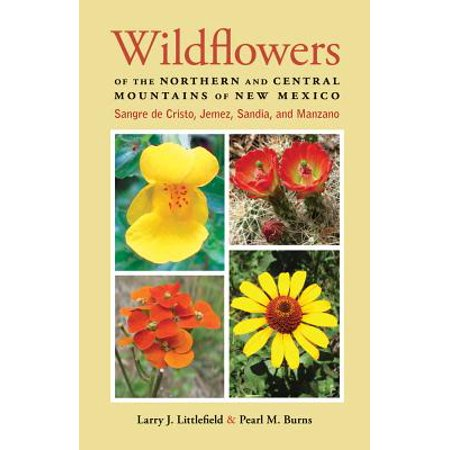 Wildflowers of the Northern and Central Mountains of New Mexico : Sangre de Cristo, Jemez, Sandia, and