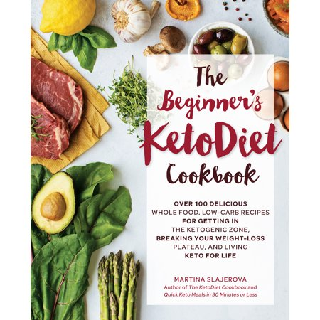 The Beginner's KetoDiet Cookbook : Over 100 Delicious Whole Food, Low-Carb Recipes for Getting in the Ketogenic Zone Breaking Your Weight-Loss Plateau, and Living Keto for (The Plateau Effect Getting From Stuck To Success)