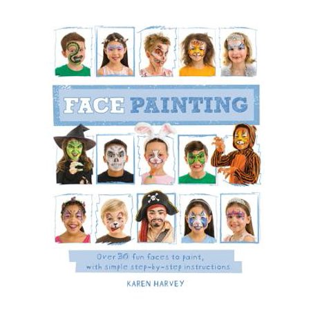 Face Painting : Over 30 Faces to Paint, with Simple Step-By-Step
