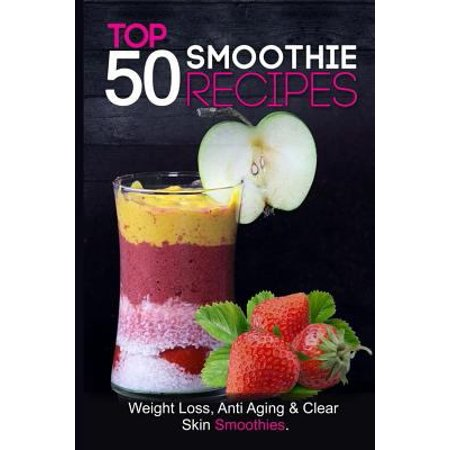 Top 50 Smoothie Recipes  Smoothies For Weight Loss  Smoothie Recipe Book  Smoothie Cleanse  Green Smoothie  Smoothie Diet  Healthy Smoothies  E