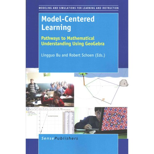 Model-Centered Learning: Pathways to Mathematical Understanding Using Geogebra