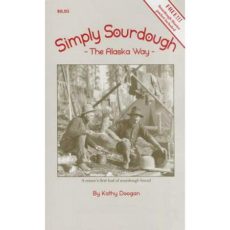 Simply Sourdough : The Alaska Way (Best Way To Store Sourdough Starter)
