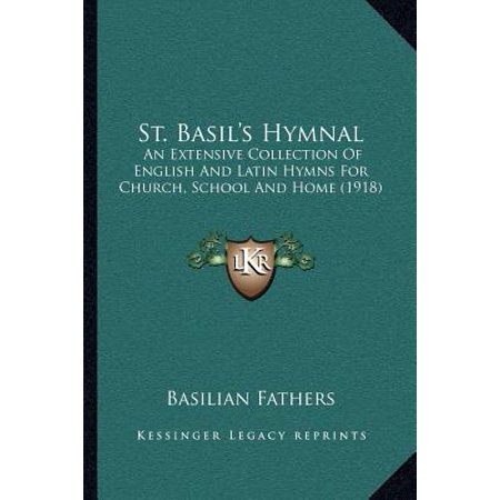 St. Basil's Hymnal: An Extensive Collection of English and Latin Hymns for...