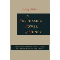 The Purchasing Power of Money : Its Determination and Relation to Credit, Interest and Crises
