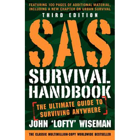 SAS Survival Handbook, Third Edition : The Ultimate Guide to Surviving Anywhere