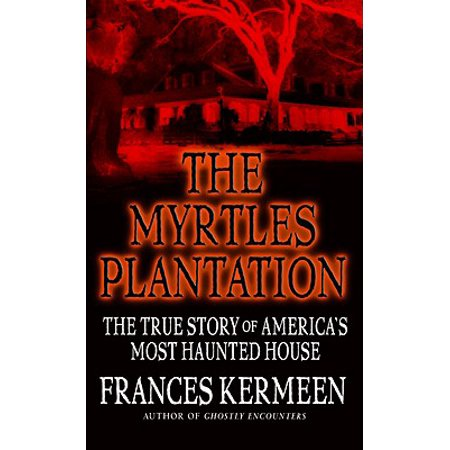 The Myrtles Plantation : The True Story of America's Most Haunted - Moaning Myrtle