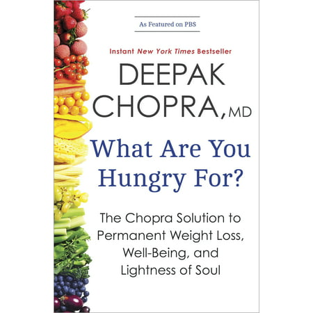 What Are You Hungry For? : The Chopra Solution to Permanent Weight Loss, Well-Being, and Lightness of