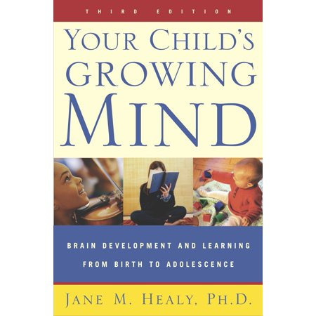 Your Child's Growing Mind : Brain Development and Learning From Birth to