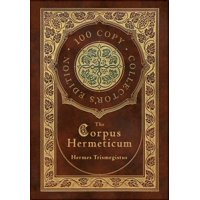 The Corpus Hermeticum (100 Copy Collector's Edition) (Hardcover)