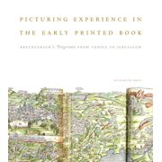 Picturing Experience in the Early Printed Book : Breydenbach's Peregrinatio from Venice to Jerusalem - Hardcover