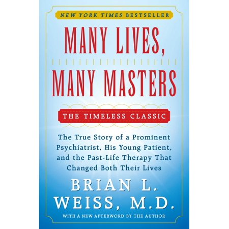 Many Lives, Many Masters : The True Story of a Prominent Psychiatrist, His Young Patient, and the Past-Life Therapy That Changed Both Their Lives