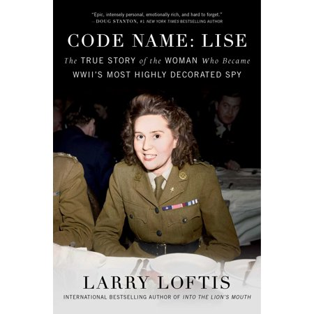 Code Name: Lise : The True Story of the Woman Who Became WWII's Most Highly Decorated (Code Names For Best Friends)