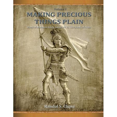Making Precious Things Plain: Book of Mormon Study Guide, Pt. 2: The Book of Alma (Making Precious Things Plain, Vol. 2) (Paperback) -  Randal S Chase