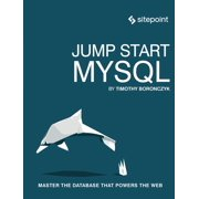 Jump Start MySQL : Master the Database That Powers the Web