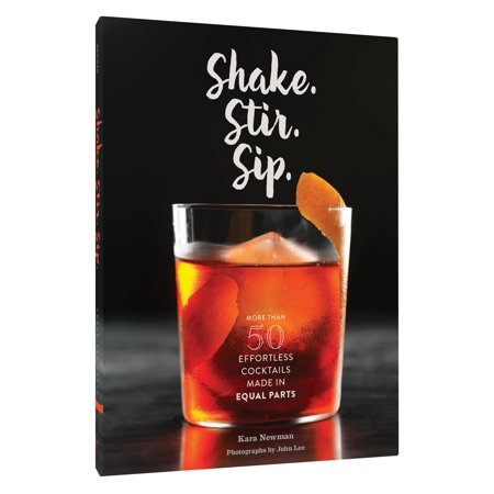 Shake. Stir. Sip.: More Than 50 Effortless Cocktails Made in Equal Parts (Hardcover)