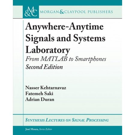 Anywhere-Anytime Signals and Systems Laboratory : From MATLAB to Smartphones, Second (Linear Systems And Signals 2nd Edition Solution Manual)