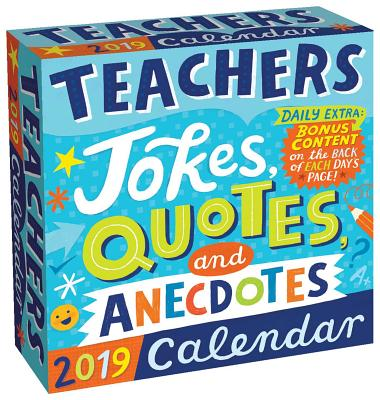 Teachers 2019 Day-to-Day Calendar : Jokes, Quotes, and Anecdotes