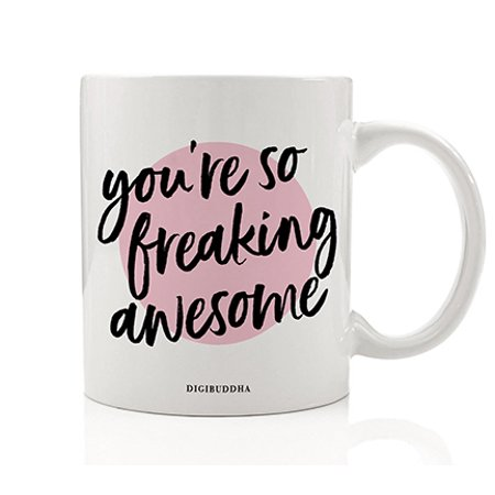 You're So Freaking Awesome Mug, Christmas Birthday Gift Idea for Her Mom I Love You Friend Bestie Soul Sisters Coworker Funny Quote Gag 11oz Unique Novelty Ceramic Tea Coffee Cup by Digibuddha