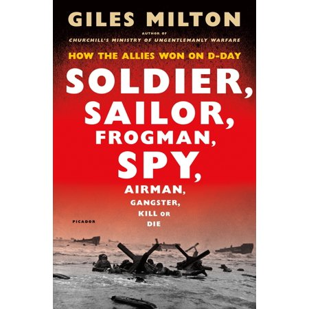 Soldier, Sailor, Frogman, Spy, Airman, Gangster, Kill or Die : How the Allies Won on