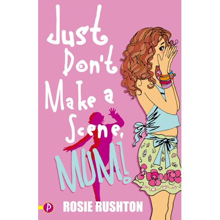 Just Don't Make a Scene, Mum! - eBook (Mum Don T Come In S And M)