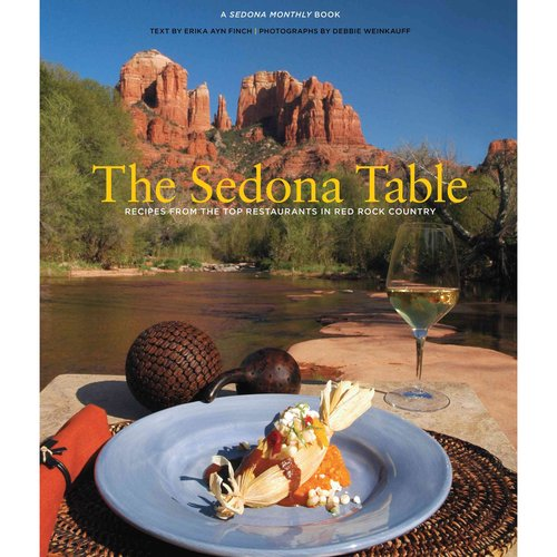 A Sedona Table: Recipes from the Top Restaurants in Red Rock Country