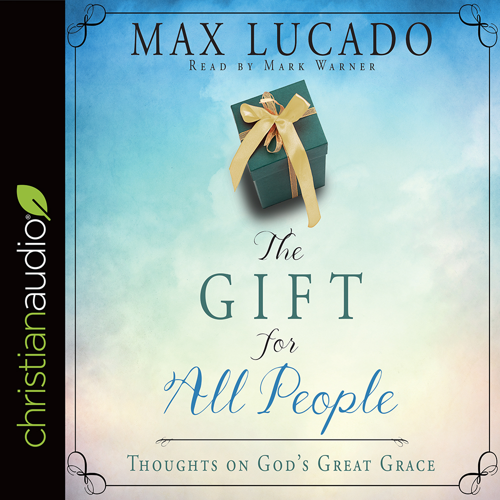 The Gift for All People : Thoughts on God's Great Grace