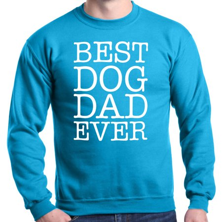 Shop4Ever Men's Best Dog Dad Ever Father's Day Crewneck (Best Dog Breeds For Cold Weather)
