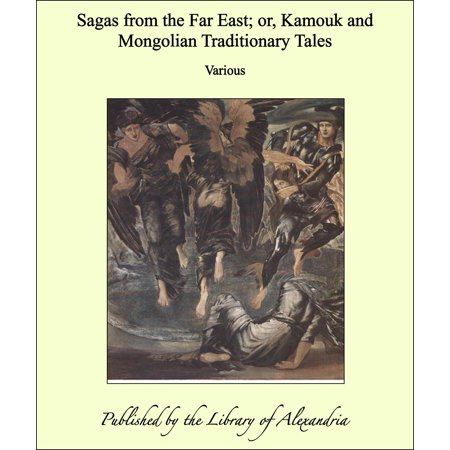 Sagas from the Far East; or, Kamouk and Mongolian Traditionary Tales -