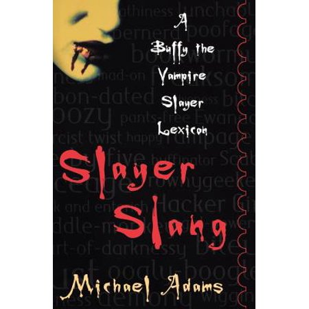 Slayer Slang : A Buffy the Vampire Slayer Lexicon