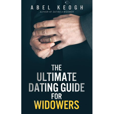 The Ultimate Dating Guide for Widowers (Dating A Widower Feeling Second Best)