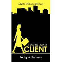 How to Lose a Client : A Kate Williams Mystery