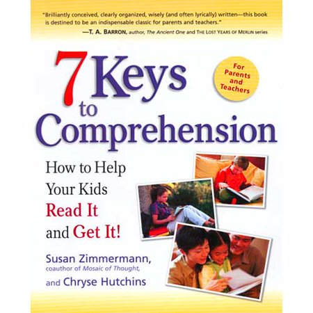 7 Keys to Comprehension: How to Help Your Kids Read It and Get It! by