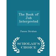 The Book of Job Interpreted - Scholar's Choice Edition