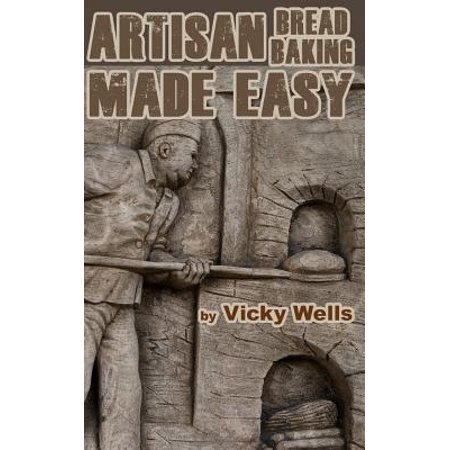 Artisan Bread Baking Made Easy : Make in Your Bread Machine Bake in Your