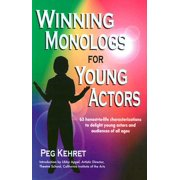 Winning Monologs for Young Actors : 65 Honest-To-Life Characteriation to Delight Young Actors and Audiences of All Ages