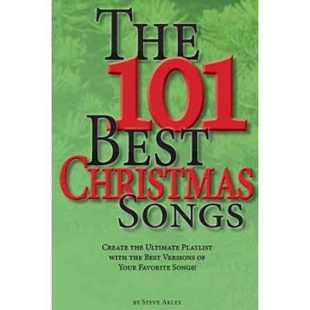 The 101 Best Christmas Songs : Create the Ultimate Playlist with the Best Versions of Your Favorite (This Christmas Best Version)