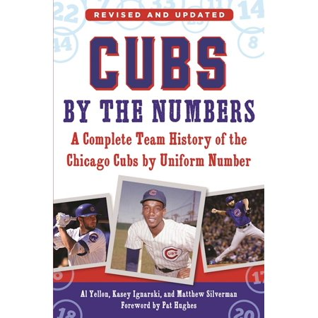 Cubs by the Numbers : A Complete Team History of the Chicago Cubs by Uniform (Best Chicago Cubs Players Of All Time)