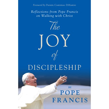 The Joy of Discipleship : Reflections from Pope Francis on Walking with Christ - Walk With Jesus
