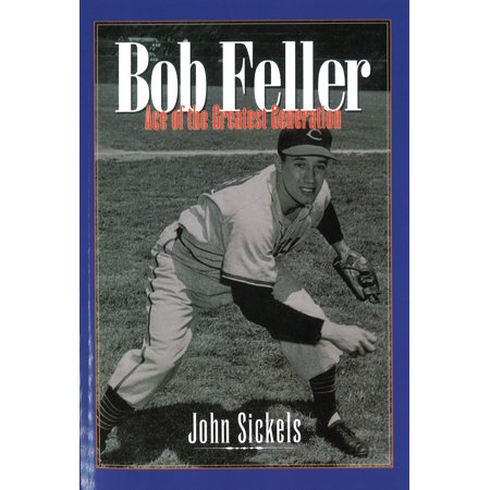 Bob Feller : Ace of the Greatest Generation