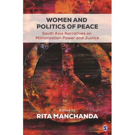 Women And Politics Of Peace  South Asia Narratives On Militarization  Power  And Justice