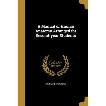 A Manual of Human Anatomy Arranged for Second-Year Students