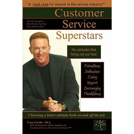 Customer Service Superstars : Six Attitudes That Bring Out Our