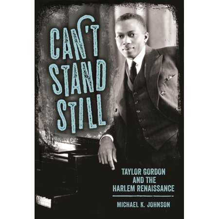 Can't Stand Still : Taylor Gordon and the Harlem